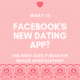 What is the new facebook dating app?